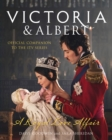 Victoria and Albert - A Royal Love Affair: Official companion to the ITV series - eBook