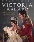 Victoria and Albert - A Royal Love Affair : Official Companion to the ITV Series - Book