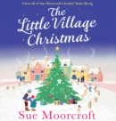 The Little Village Christmas: The #1 Christmas bestseller returns with the most heartwarming romance of 2017 - eAudiobook