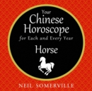 Your Chinese Horoscope for Each and Every Year - Horse - eAudiobook