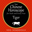 Your Chinese Horoscope for Each and Every Year - Tiger - eAudiobook
