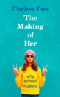 The Making of Her : Why School Matters - Book