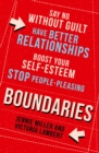 Boundaries : Say No without Guilt, Have Better Relationships, Boost Your Self-Esteem, Stop People-Pleasing - Book