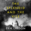 The Splendid and the Vile: A Saga of Churchill, Family and Defiance During the Blitz - eAudiobook