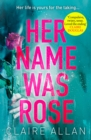 Her Name Was Rose: The gripping psychological thriller you need to read this summer - eBook