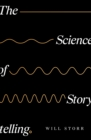 The Science of Storytelling : Why Stories Make Us Human, and How to Tell Them Better - Book