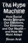 The Hype Machine: How Social Media Disrupts Our Elections, Our Economy and Our Health - and How We Must Adapt - eBook