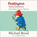 Paddington Turns Detective and Other Funny Stories - eAudiobook