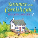 Summer at the Cornish Cafe: The feel-good romantic comedy for fans of Poldark (The Cornish Cafe Series, Book 1) - eAudiobook