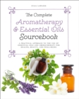 The Complete Aromatherapy & Essential Oils Sourcebook : A Practical Approach to the Use of Essential Oils for Health and Well-Being - Book
