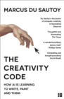 The Creativity Code : How Ai is Learning to Write, Paint and Think - Book