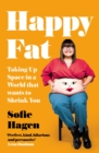 Happy Fat : Taking Up Space in a World That Wants to Shrink You - Book