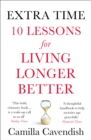 Extra Time : 10 Lessons for Living Longer Better - Book