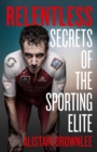 Relentless : Secrets of the Sporting Elite - Book