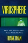 Virusphere : Ebola, AIDS, Influenza and the Hidden World of the Virus - Book