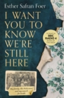 I Want You to Know We're Still Here: My family, the Holocaust and my search for truth - eBook