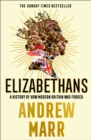 Elizabethans : A History of How Modern Britain Was Forged - Book