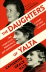 The Daughters of Yalta: The Churchills, Roosevelts and Harrimans - A Story of Love and War - eBook