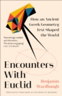 Encounters with Euclid : How an Ancient Greek Geometry Text Shaped the World - Book