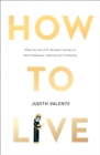 How to Live : What the Rule of St. Benedict Teaches Us About Happiness, Meaning, and Community - Book