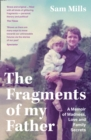 The Fragments of my Father : A Memoir of Madness, Love and Family Secrets - Book