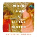 When I Had a Little Sister : The Story of a Farming Family Who Never Spoke - eAudiobook