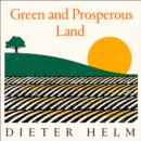 Green and Prosperous Land : A Blueprint for Rescuing the British Countryside - eAudiobook