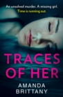 Traces of Her: An utterly gripping psychological thriller with a twist you'll never see coming - eBook
