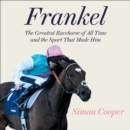 Frankel : The Greatest Racehorse of All Time and the Sport That Made Him - eAudiobook
