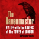 The Ravenmaster : My Life with the Ravens at the Tower of London - eAudiobook