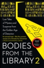 Bodies from the Library 2 : Forgotten Stories of Mystery and Suspense by the Queens of Crime and Other Masters of Golden Age Detection - Book