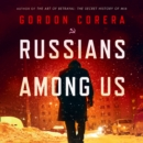 Russians Among Us : Sleeper Cells, Ghost Stories and the Hunt for Putin's Agents - eAudiobook