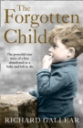The Forgotten Child : The Powerful True Story of a Boy Abandoned as a Baby and Left to Die - Book