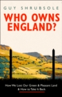 Who Owns England? : How We Lost Our Green and Pleasant Land, and How to Take it Back - Book