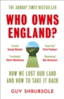 Who Owns England? : How We Lost Our Land and How to Take it Back - Book