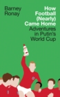 How Football (Nearly) Came Home : Adventures in Putin's World Cup - Book