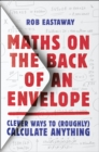 Maths on the Back of an Envelope : Clever Ways to (Roughly) Calculate Anything - Book