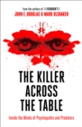 The Killer Across the Table : Inside the Minds of Psychopaths and Predators - Book