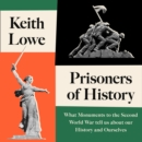 Prisoners of History : What Monuments to the Second World War Tell Us About Our History and Ourselves - eAudiobook
