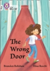 The Wrong Door : Band 10+/White Plus - Book