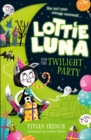 Lottie Luna and the Twilight Party (Lottie Luna, Book 2) - eBook