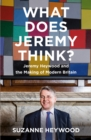 What Does Jeremy Think? : Jeremy Heywood and the Making of Modern Britain - Book