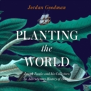 Planting the World : Joseph Banks and His Collectors: an Adventurous History of Botany - eAudiobook