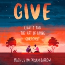Give : Charity and the Art of Living Generously - eAudiobook