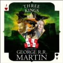 Three Kings: Edited by George R. R. Martin (Wild Cards) - eAudiobook