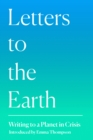 Letters to the Earth : Writing to a Planet in Crisis - Book