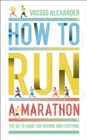 How to Run a Marathon : The Go-to Guide for Anyone and Everyone - Book