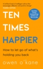 Ten Times Happier : How to Let Go of What's Holding You Back - Book