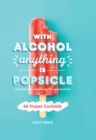 With Alcohol Anything is Popsicle : 60 Frozen Cocktails - Book