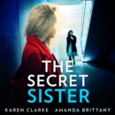The Secret Sister: An utterly gripping psychological thriller perfect for fans of Shalini Boland and Lisa Jewell - eAudiobook
